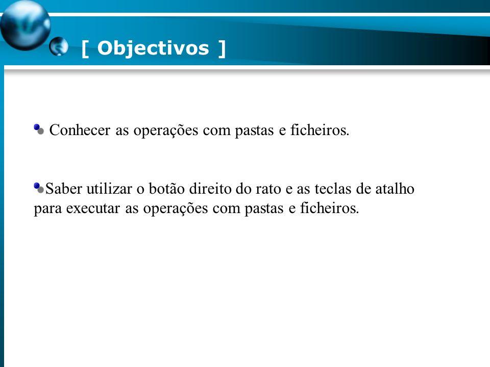 [ Objectivos ] Conhecer as operações com pastas e ficheiros.